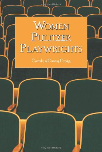 Women Pulitzer Playwrights: Biographical Profiles and Analyses of the Plays (Paperback): Carolyn ...