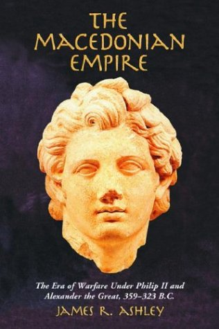 9780786419180: Ashley, J: The Macedonian Empire: The Era of Warfare Under Philip II and Alexander the Great, 359-323 B.C.
