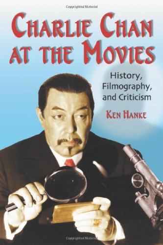 Charlie Chan at the Movies: History, Filmography, and Criticism: Hanke, Ken