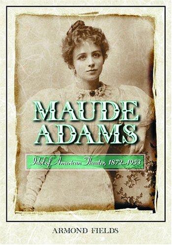 9780786419272: Maude Adams: Idol of American Theater, 1872-1953