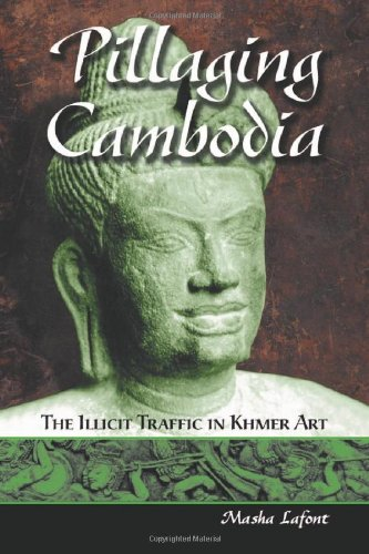 Pillaging Cambodia : The Illicit Traffic in Khmer Art