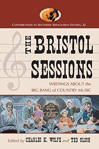 9780786419456: The Bristol Sessions: Writings About the Big Bang of Country Music (Contributions to Southern Appalachian Studies)