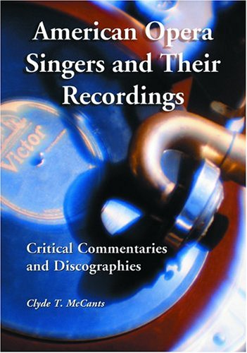 American Opera Singers and Their Recordings: Critical Commentaries and Discographies (Paperback): ...