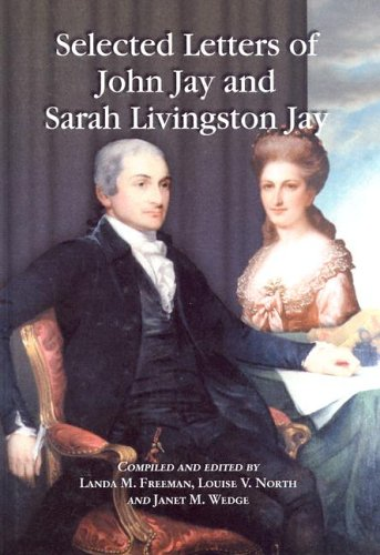 9780786419555: Selected Letters of John Jay and Sarah Livingston Jay: Correspondence by or to the First Chief Justice of the United States and His Wife