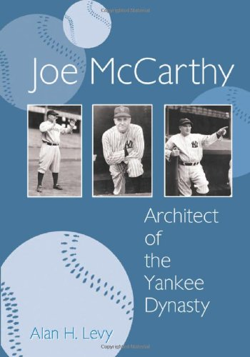 Joe McCarthy: Architect of the Yankee Dynasty, by Levy: Levy, Alan Howard