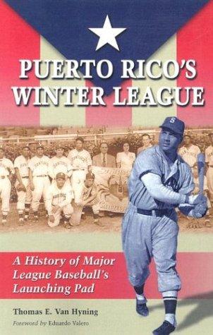 Puerto Rico's Winter League: A History of Major League Baseball's Launching Pad: Hyning, ...
