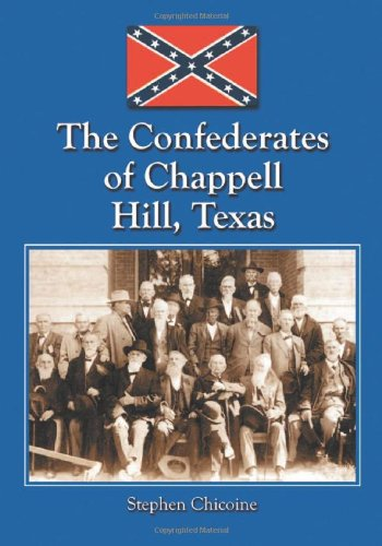 9780786419821: Confederates of Chappell Hill, Texas: Prosperity, Civil War and Decline