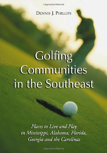 9780786419890: Golfing Communities in the Southeast: Places to Live and Play in Mississippi, Alabama, Florida, Georgia and the Carolinas