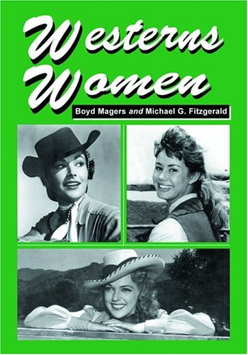 9780786420285: Westerns Women: Interviews With 50 Leading Ladies Of Movie And Television Westerns From The 1930s To The 1960s