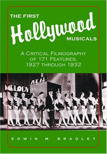 9780786420292: The First Hollywood Musicals: A Critical Filmography of 171 Features, 1927 Through 1932