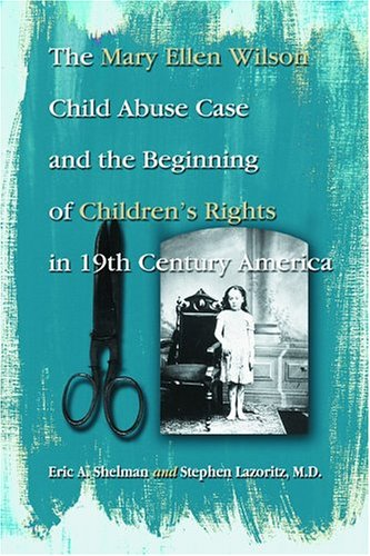 9780786420391: The Mary Ellen Wilson Child Abuse Case And The Beginning Of Childen's Rights In 19th Century America