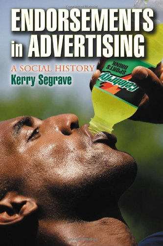 Endorsements in Advertising: A Social History (078642043X) by Kerry Segrave