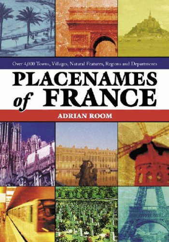 9780786420520: Placenames of France: Over 4,000 Towns, Villages, Natural Features, Regions and Departments