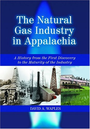 9780786420773: Natural Gas Industry in Appalachia: A History from the First Discovery to the Maturity of the Industry