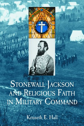 Stonewall Jackson And Religious Faith In Military Command: Hall, Kenneth E.