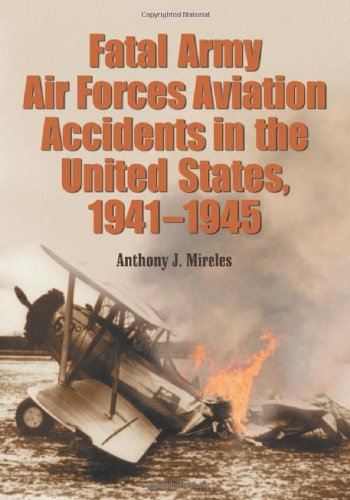 9780786421060: Fatal Army Air Forces Aviation Accidents in the United States, 1941-1945 (3 Volume Set)