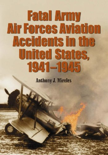 9780786421060: Fatal Army Air Forces: Aviation Accidents in the United States, 1941-1945