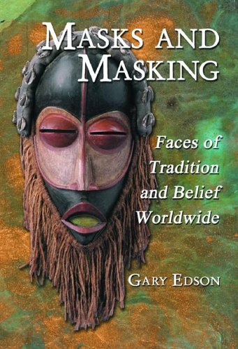 9780786421183: Masks and Masking: Faces of Tradition and Belief Worldwide