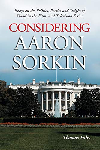 9780786421206: Considering Aaron Sorkin: Essays on the Politics, Poetics and Sleight of Hand in the Films and Television Series