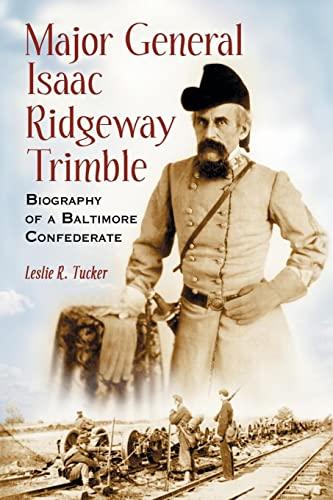 9780786421312: Major General Isaac Ridgeway Trimble: Biography of a Baltimore Confederate