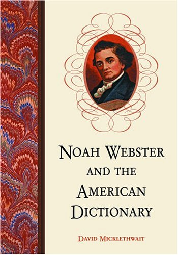9780786421572: Noah Webster and the American Dictionary