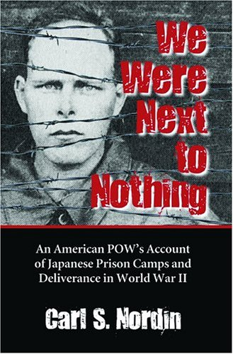 9780786421626: We Were Next to Nothing: An American POW's Account of Japanese Prison Camps and Deliverance in World War II