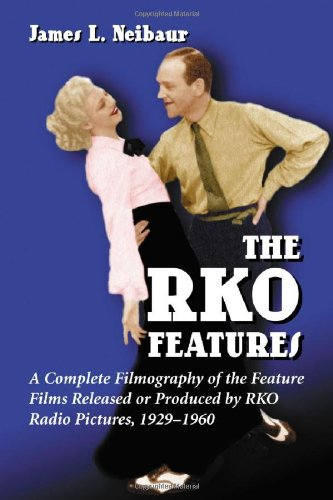 9780786421664: The RKO Features: A Complete Filmography of the Feature Films Released or Produced by RKO Radio