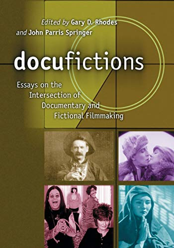 9780786421848: Docufictions: Essays On The Intersection Of Documentary And Fictional Filmmaking