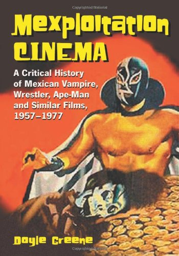 9780786422012: Mexploitation Cinema: A Critical History Of Mexican Vampire, Wrestler, Ape-man And Similar Films, 1957-1977