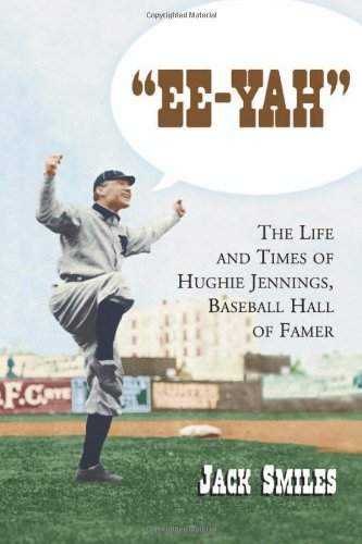 9780786422029: Ee-yah: The Life And Times Of Hughie Jennings, Baseball Hall Of Famer