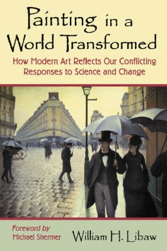 Painting In A World Transformed : How Modern Art Reflects Our Conflicting Responses To Science An...