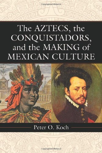 9780786422524: Aztecs, the Conquistadors, and the Making of Mexican Culture