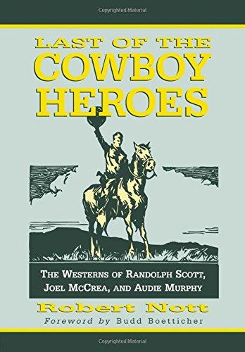 9780786422616: Last Of The Cowboy Heroes: The Westerns Of Randolph Scott, Joel Mccrea, And Audie Murphy.