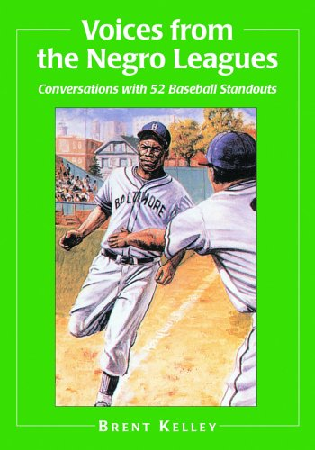 Voices from the Negro Leagues: Conversations with 52 Baseball Standouts of the Period 1924-1960: ...