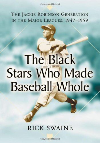 Black Stars Who Made Baseball Whole: The Jackie Robinso Generation in the Major Leagues