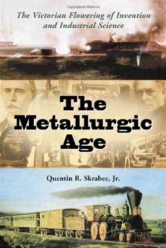 9780786423262: The Metallurgic Age: The Victorian Flowering of Invention and Industrial Science