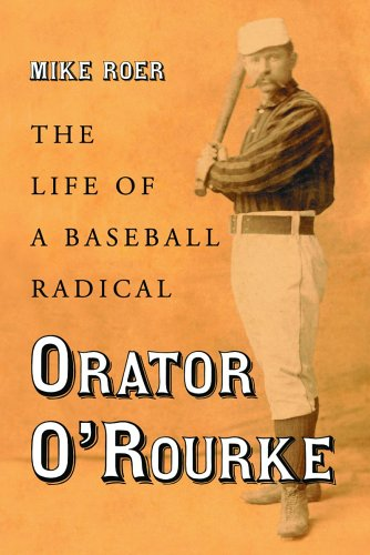Orator O'Rourke: The Life of a Baseball Radical