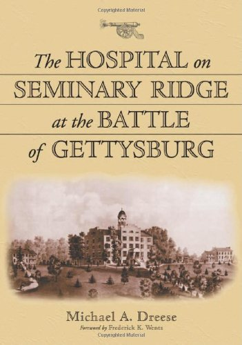 The Hospital on Seminary Ridge at the Battle of Gettysburg: Dreese, Michael A./ Wentz, Frederick K....