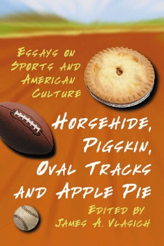 9780786423972: Horsehide, Pigskin, Oval Tracks and Apple Pie: Essays on Sports and American Culture
