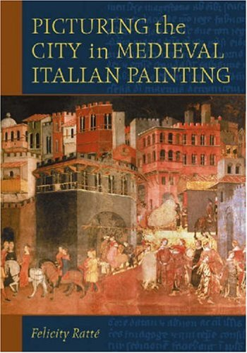 Picturing The City in Medieval Italian Painting