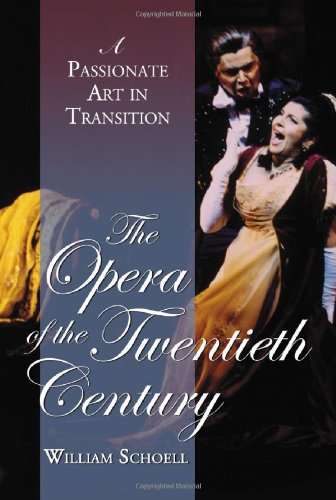 The Opera of the Twentieth Century: A Passionate Art in Transition: William Schoell