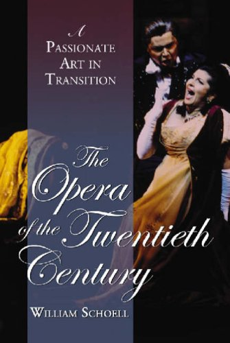 The Opera of the Twentieth Century: A Passionate Art in Transition: Schoell, William