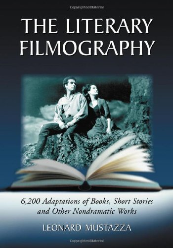 The Literary Filmography: 6, 200 Adaptations of Books, Short Stories and Other Non-dramatic Works (...