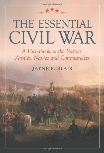 The Essential Civil War: A Handbook to the Battles, Armies, Navies and Commanders: Jayne E Blair