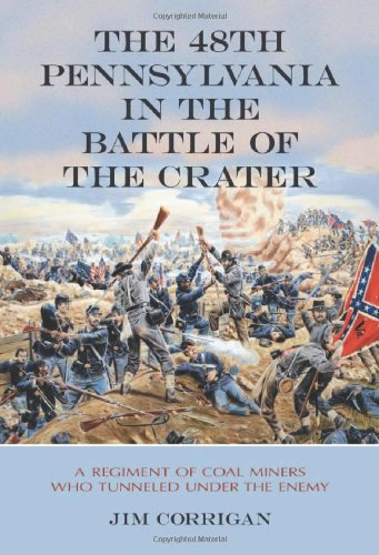 9780786424757: The 48th Pennsylvania in the Battle of the Crater: A Regiment of Coal Miners Who Tunneled Under the Enemy