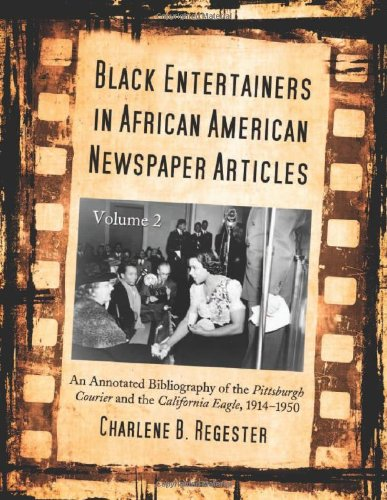 9780786424955: Black Entertainers in African American Newspaper Articles: V2 An Annotated Bibliography of the Pittsburgh Courier & the California Eagle, 1914-1950 (Black Entertainers in African American Newspapers)
