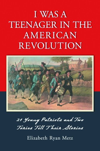 9780786425099: I Was a Teenager in the American Revolution: 21 Young Patriots and Two Tories Tell Their Stories