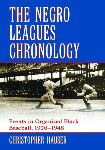 The Negro Leagues Chronology : Events in Organized Black Baseball, 1920-1948