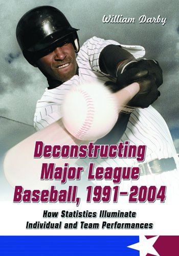Deconstructing Major League Baseball, 1991-2004: How Statistics Illuminate Individual And Team ...