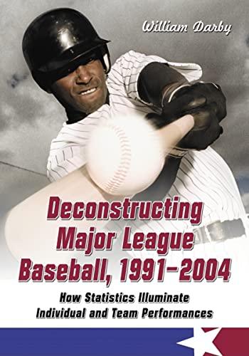 9780786425372: Deconstructing Major League Baseball, 1991-2004: How Statistics Illuminate Individual And Team Performances